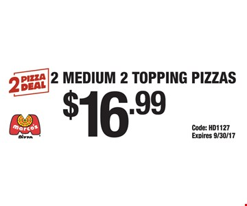 2 pizza deal for $16.99.