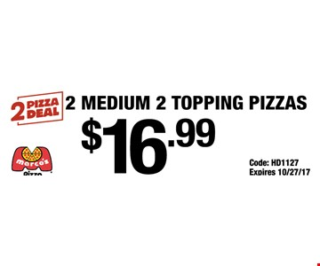 2 medium 2 topping pizzas $16.99