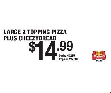 $14.99 LARGE 2 TOPPING PIZZA PLUS CHEEZYBREAD. Code: HD215. Expires 2/2/18.