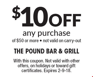 $10 Off any purchase of $50 or more - not valid on carry-out . With this coupon. Not valid with other offers, on holidays or toward gift certificates. Expires 2-9-18.