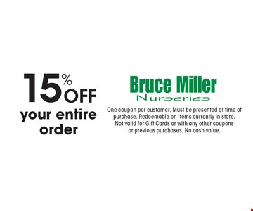 15% off your entire order. One coupon per customer. Must be presented at time of purchase. Redeemable on items currently in store. Not valid for Gift Cards or with any other coupons or previous purchases. No cash value.