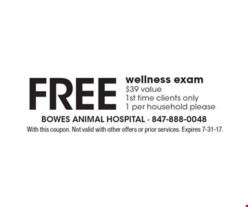 FREE wellness exam. $39 value. 1st time clients only. 1 per household please. With this coupon. Not valid with other offers or prior services. Expires 7-31-17.