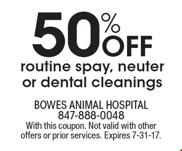 50% OFF routine spay, neuter or dental cleanings. With this coupon. Not valid with other offers or prior services. Expires 7-31-17.