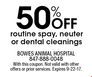 50% OFF routine spay, neuter or dental cleanings. With this coupon. Not valid with other offers or prior services. Expires 9-22-17.