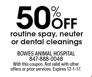 50% OFF routine spay, neuter or dental cleanings. With this coupon. Not valid with other offers or prior services. Expires 12-1-17.