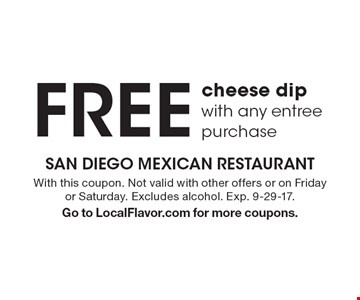 Free cheese dip with any entree purchase. With this coupon. Not valid with other offers or on Friday or Saturday. Excludes alcohol. Exp. 9-29-17.Go to LocalFlavor.com for more coupons.