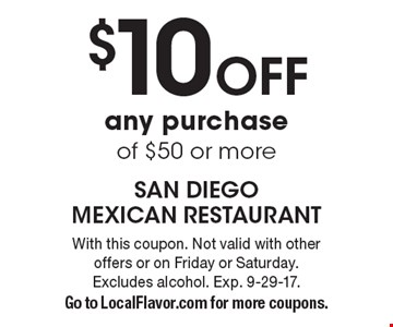 $10 Off any purchase of $50 or more. With this coupon. Not valid with other offers or on Friday or Saturday. Excludes alcohol. Exp. 9-29-17.Go to LocalFlavor.com for more coupons.