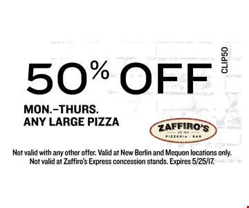 50% off any large pizza, mon. - thur.