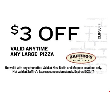 $3 off valid anytime any large pizza