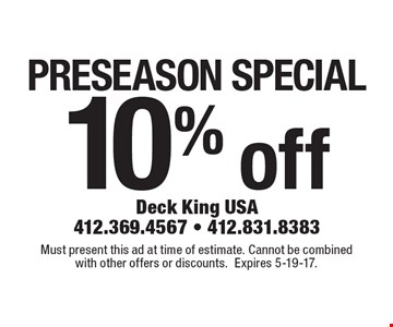 Preseason special! 10% off Must present this ad at time of estimate. Cannot be combined with other offers or discounts. Expires 5-19-17.