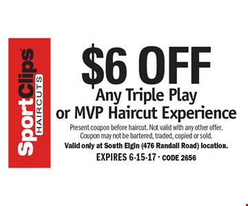 $6 OFF Any Triple Play or MVP Haircut Experience. Present coupon before haircut. Not valid with any other offer. Coupon may not be bartered, traded, copied or sold. Valid only at South Elgin (476 Randall Road) location. EXPIRES 6-15-17 - CODE 2656
