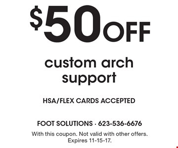 $50 Off custom arch support. With this coupon. Not valid with other offers. Expires 11-15-17.