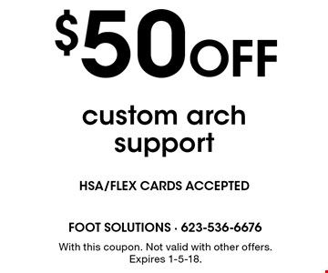 $50 Off custom arch support. With this coupon. Not valid with other offers. Expires 1-5-18.
