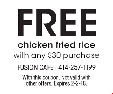 free chicken fried rice with any $30 purchase . With this coupon. Not valid with other offers. Expires 2-2-18.