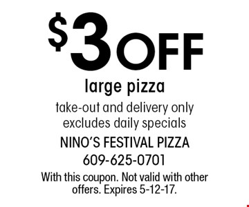$3 Off large pizza take-out and delivery only. Excludes daily specials. With this coupon. Not valid with other offers. Expires 5-12-17.