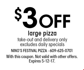 $3 Off large pizza. Take-out and delivery only. Excludes daily specials. With this coupon. Not valid with other offers. Expires 5-12-17.