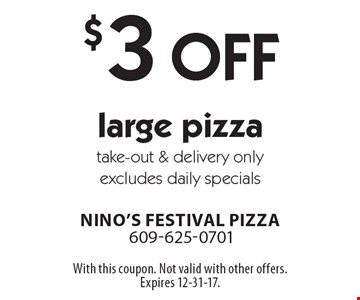 $3 Off large pizza. Take-out & delivery only excludes daily specials. With this coupon. Not valid with other offers. Expires 12-31-17.
