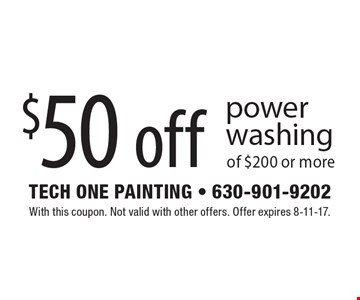 $50 off power washing of $200 or more. With this coupon. Not valid with other offers. Offer expires 8-11-17.