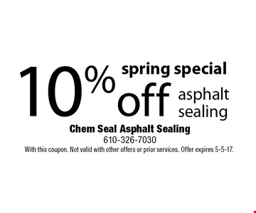 spring special 10% off asphalt sealing. With this coupon. Not valid with other offers or prior services. Offer expires 5-5-17.