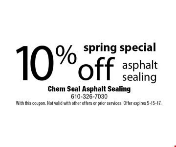 spring special 10% off asphalt sealing. With this coupon. Not valid with other offers or prior services. Offer expires 5-15-17.