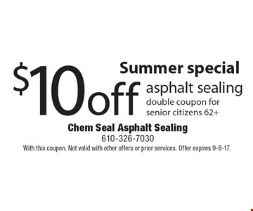 Summer special $10 off asphalt sealing double coupon for senior citizens 62+. With this coupon. Not valid with other offers or prior services. Offer expires 9-8-17.
