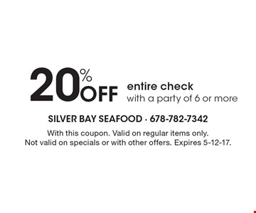20% off entire check with a party of 6 or more. With this coupon. Valid on regular items only. Not valid on specials or with other offers. Expires 5-12-17.