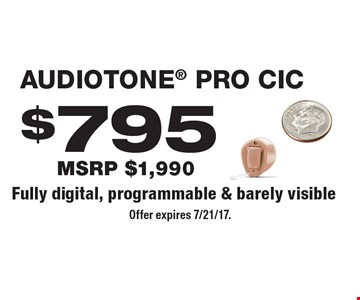 $795 Audiotone Pro CIC, MSRP $1,990. Fully digital, programmable & barely visible. Offer expires 7/21/17.