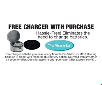 FREE CHARGER WITH PURCHASEHassle-Free! Eliminates the need to change batteries.$299Value . Free charger with the purchase of any Miracle-Ear ME-1 or ME-2 Hearing Solution (2 aides) with rechargeable battery option. Not valid with any other discount or offer. Does not apply to prior purchase. Offer expires 8/18/17 .