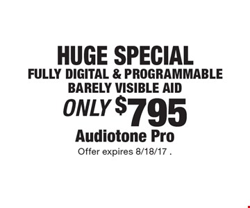 HUGE SPECIAL ONLY $795 Audiotone Pro FULLY DIGITAL & PROGRAMMABLE BARELY VISIBLE AID. Offer expires 8/18/17 .