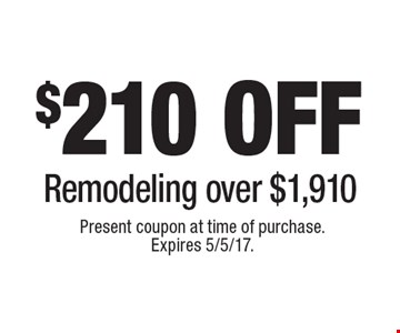 $210 off remodeling over $1,910. Present coupon at time of purchase. Expires 5/5/17.
