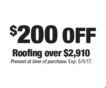 $200 off roofing over $2,910. Present at time of purchase. Exp: 5/5/17.