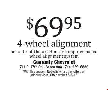 $69.95 4-wheel alignment on state-of-the-art Hunter computer-based wheel alignment system. With this coupon. Not valid with other offers or prior services. Offer expires 5-5-17.