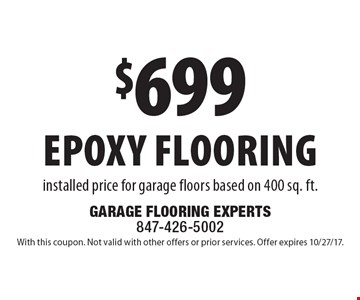 $699 epoxy flooring installed price for garage floors based on 400 sq. ft.. With this coupon. Not valid with other offers or prior services. Offer expires 10/27/17.