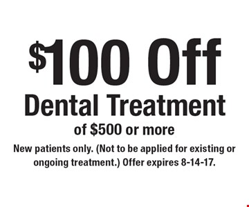 $100 Off Dental Treatment of $500 or more. New patients only. (Not to be applied for existing or ongoing treatment.) Offer expires 8-14-17.