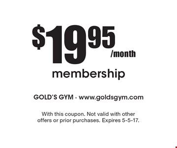 $19.95/month membership. With this coupon. Not valid with other offers or prior purchases. Expires 5-5-17.