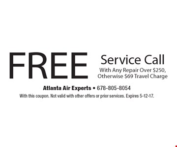 FREE Service Call With Any Repair Over $250, Otherwise $69 Travel Charge. With this coupon. Not valid with other offers or prior services. Expires 5-12-17.