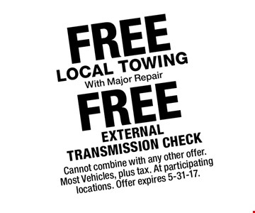 FREE Local Towing With Major Repair. FREE External transmission check. Cannot combine with any other offer. Most Vehicles, plus tax. At participating locations. Offer expires 5-31-17.