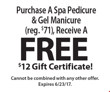 Free $12 Gift Certificate! when you purchase a Spa Pedicure & Gel Manicure (reg. $71), Cannot be combined with any other offer. Expires 6/23/17.