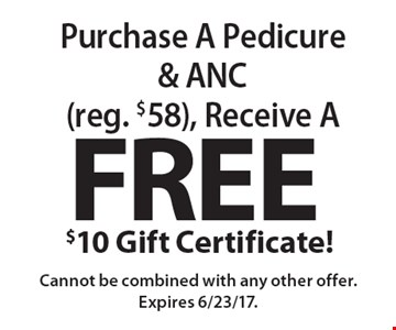Free$10 Gift Certificate! Purchase A Pedicure & ANC (reg. $58), Receive A . Cannot be combined with any other offer. Expires 6/23/17.