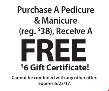 Free $6 Gift Certificate! When you purchase a Pedicure & Manicure (reg. $38), Cannot be combined with any other offer. Expires 6/23/17.