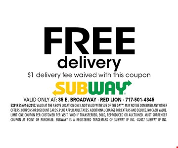 Free delivery. $1 delivery fee waived with this coupon. EXPIRES 6/16/2017. Valid at the above location only. Not valid with SUB OF THE DAY. May not be combined any other offers, coupons or discount cards. Plus applicable taxes. Additional charge for Extras and Deluxe. No cash value. Limit one coupon per customer per visit. Void if transferred, sold, reproduced or auctioned. Must surrender coupon at point of purchase. SUBWAY is a Registered Trademark of Subway IP Inc. 2017 Subway IP Inc.