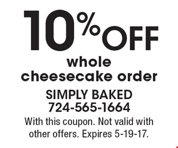 10% OFF whole cheesecake order. With this coupon. Not valid with other offers. Expires 5-19-17.