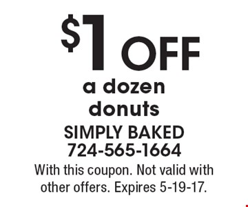 $1 OFF a dozen donuts. With this coupon. Not valid with other offers. Expires 5-19-17.