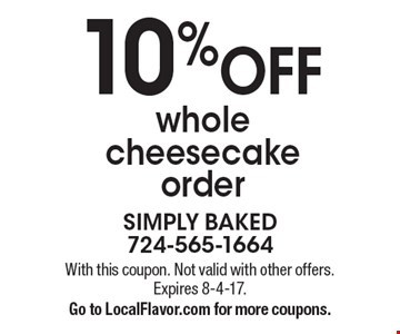 10% OFF whole cheesecake order. With this coupon. Not valid with other offers. Expires 8-4-17.Go to LocalFlavor.com for more coupons.