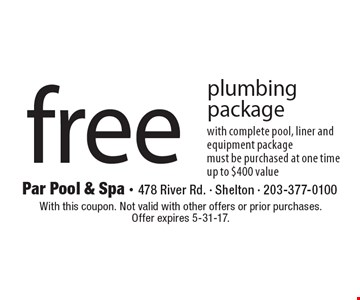 Free plumbing package with complete pool, liner and equipment package. Must be purchased at one time. Up to $400 value. With this coupon. Not valid with other offers or prior purchases. Offer expires 5-31-17.