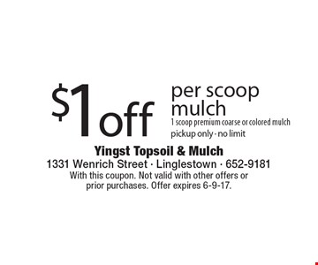 $1off per scoop mulch 1 scoop premium coarse or colored mulchpickup only - no limit. With this coupon. Not valid with other offers or prior purchases. Offer expires 6-9-17.