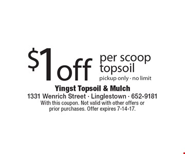 $1off per scoop topsoil pickup only - no limit. With this coupon. Not valid with other offers or prior purchases. Offer expires 7-14-17.