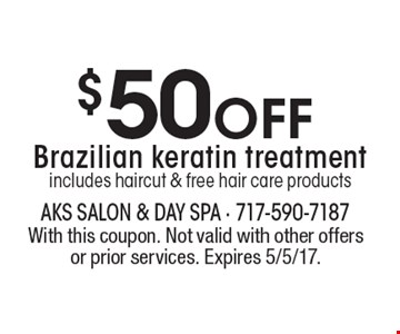 $50 Off Brazilian keratin treatment includes haircut & free hair care products. With this coupon. Not valid with other offers or prior services. Expires 5/5/17.