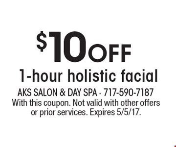 $10 Off 1-hour holistic facial. With this coupon. Not valid with other offers or prior services. Expires 5/5/17.