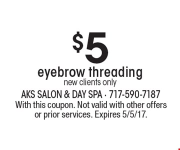 $5 eyebrow threading new clients only. With this coupon. Not valid with other offers or prior services. Expires 5/5/17.